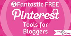 5 Fantastic FREE Pinterest Tools for Bloggers