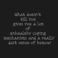 What doesn't kill you gives you a lot of unhealthy coping mechanisms and a really dark sense of humour. Epic Quotes, Me Quotes, Funny Quotes, Inspirational Quotes, Dark Humor Quotes, Funny Memes, Motivational, Funny Shit, The Funny
