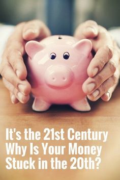 It's the 21st Century — Why Is Your Money Stuck in the 20th? | Top Personal Finance Advice | Expert Investment Tips