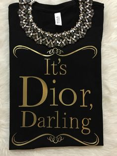 Hey, I found this really awesome Etsy listing at https://www.etsy.com/listing/230071304/its-dior-darling-statement-tee