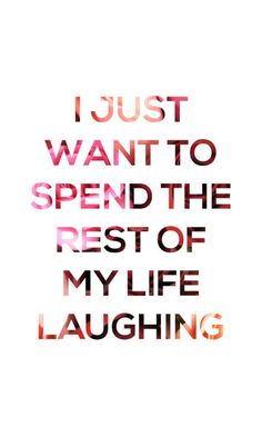 """""""I Just Want To Spend The Rest Of My Life Laughing"""" Motivational Print. #livelaughlove #inspiration #ad #laugh #lovelife"""