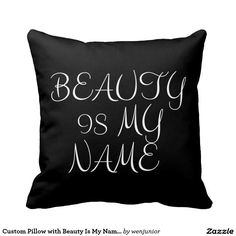 Custom Pillow with Beauty Is My Name Message