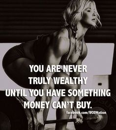 You are never truly wealthy until you have something money can't buy