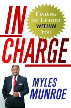 In Charge: Finding the Leader Within You: Myles Munroe: Amazon.com: Books