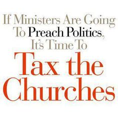 That's what I thought when our church hosted a republican rally. We don't give our money to them anymore.