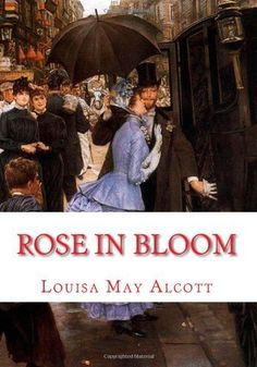 Rose in Bloom by Louisa May Alcott, http://www.amazon.com/dp/1449982344/ref=cm_sw_r_pi_dp_yPUHpb089KCV5