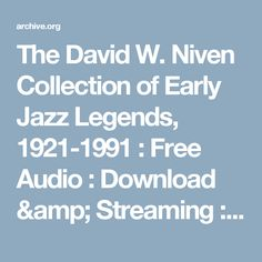 The David W. Niven Collection of Early Jazz Legends, 1921-1991 : Free Audio : Download & Streaming : Internet Archive
