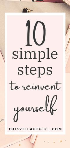 10 simple steps to reinvent yourself #selfreivention #personalgrowth #selflove #happiness