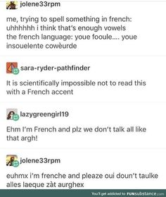Speak the way of the baugette >> I speak French, and this is absolutely hysterical.<< I'm learning french and I'm dying cause this is too true