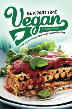Be a Part Time Vegan  Making Vegan Lasagna and Vegan Inspired Recipes Vegan Restaurant Quality Recipes You Are Going to Drool Over -- Click image to review more details.