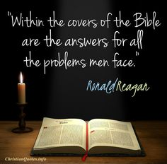"""Within the covers of the Bible are the answers for all the problems men face.""  -Ronald Reagan For more Christian and inspirational quotes, please visit www.ChristianQuotes.info #Christianquotes #RonaldReagan"