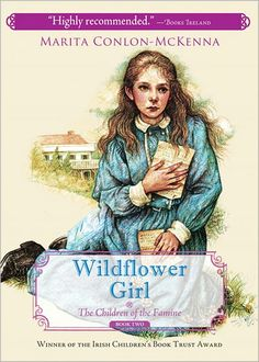 Wildflower Girl  by Marita Conlon-McKenna  Part of a trilogy about three children who survived the Irish potato famine