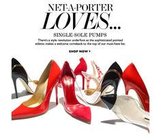 NET-A-PORTER LOVES... SINGLE-SOLE PUMPS: There's a style revolution underfoot as the sophisticated pointed stiletto makes a welcome comeback to the top of our must-have list. SHOP NOW