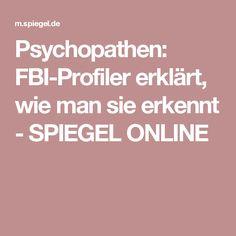 Psychopathen: FBI-Profiler erklärt, wie man sie erkennt - SPIEGEL ONLINE Things To Know, Did You Know, Mount Everest, Tips To Be Happy, Spiegel Online, Better Life, Coaching, Writing, Motivation