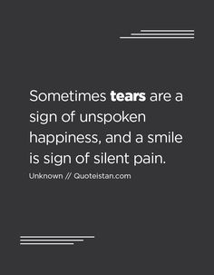 Sometimes tears are a sign of unspoken happiness, and a smile is sign of silent pain. Tears Quotes, Silent Quotes, Anger Quotes, Life Quotes, Qoutes, Happy Alone, Trump Lies, Happy Tears, Inspire Me
