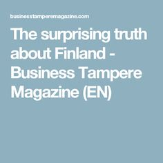 The surprising truth about Finland - Business Tampere Magazine (EN)