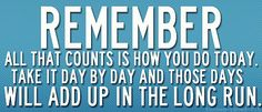 REMEMBER all that counts is how you do it today! Your hard work will soon pay off! www.facebook.com/tharperfitnessmotivation