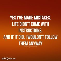 Yes I've made mistakes. Rebel Quotes, My Life Quotes, Work Quotes, Brain Facts, Sarcasm Quotes, Negative Thoughts, Note To Self, Self Help, Peace And Love
