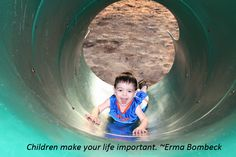 Children make your life important. ~Erma Bombeck. Repin if you agree.