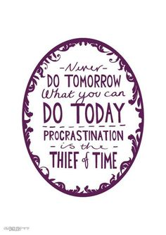 Never do tomorrow what you can do today. #Procrastination is the thief of time.