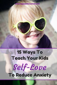 15 Ways To Teach Your Kids Self-Love To Reduce Anxiety