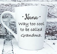 "Grandmothers Mother's Day Gifts, ""Nana"" Way too cool to be called Grandma, gift for Nana birthday, coffee cup mug tea cup, funny gift"
