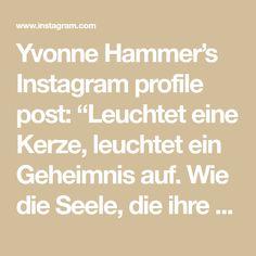 """Yvonne Hammer's Instagram profile post: """"Leuchtet eine Kerze, leuchtet ein Geheimnis auf. Wie die Seele, die ihre Leidenschaft entdeckt hat. ✨ 🤍 #hyresilienz #leben #lieben…"""" Poster, Math Equations, Instagram, Profile, Passion, Candles, Light Fixtures, Billboard"""