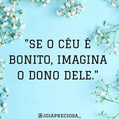 Imagine 🌇💎💐 . . . #joiapreciosa_ #frasedodia #igscomproposito #igcristao #instablog #Fé #Deus #fju #ceu Sweet Texts, King Jesus, King Of My Heart, Catholic Prayers, Jesus Freak, God Is Good, Love Words, Bible Scriptures, Good Advice