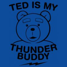 """Ted Is My Thunder Buddy T-shirt. Inspired by the movie """"Ted""""."""