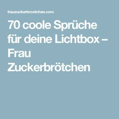 70 coole Sprüche für deine Lichtbox – Frau Zuckerbrötchen