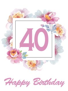 Gorgeous Happy 40th Birthday Flower Card. Starting your 40s can be difficult, especially if you're a woman. As your friend or family member celebrates their 40th birthday, bring some joy and love to this important day. With the gorgeous flowers on this Happy Birthday card, you can show your loved one that age can never diminish her beauty. Give the best gift by sending this Happy Birthday card today!