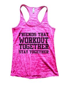 Friends That Workout Together Stay Together Burnout Tank Top By Funny Threadz - 847