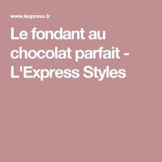 Le fondant au chocolat parfait - L'Express Styles