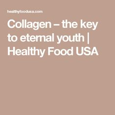 Collagen – the key to eternal youth | Healthy Food USA