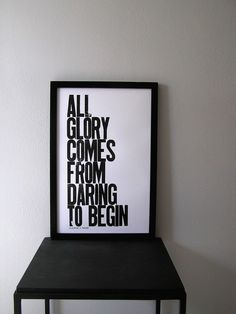 All Glory Comes from Daring to Begin Letterpress Print.