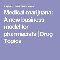 Medical marijuana: A new business model for pharmacists   Drug Topics