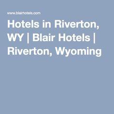 Hotels In Riverton Wy Blair Wyoming