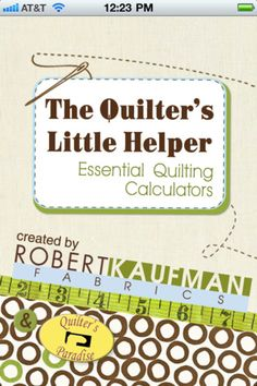 Best app on my phone and Kindle --- FREE~ Robert Kaufman Quilt Calculator, The Quilter's Little Helper.  I cannot TELL you how many times I have used this.  Figures backing, batting, binding, and more.  I have compared it to my own calculations and it is spot on every single time.