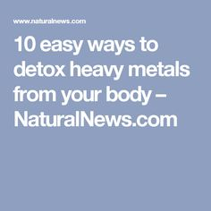 10 easy ways to detox heavy metals from your body – NaturalNews.com