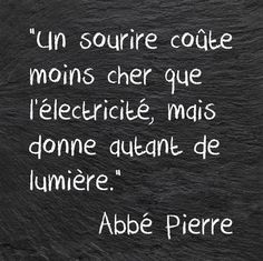 """A smile costs less than electricity , but it gives as much light"" Abbé Pierre Best Quotes, Life Quotes, Quote Citation, Citation Nature, French Quotes, Some Words, Positive Attitude, Sentences, Decir No"