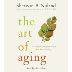 The Art Of Aging Books On Tape Aging Nuland