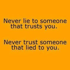 Trust and Liars are like Oil and Water, they'll never mix well!