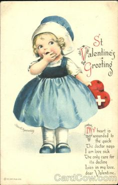 St. Valentine's Greeting My heart is wounded to the quick The doctor says I am love sick The only cure for its decline Lies in my love, dear Valentine.