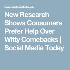 New Research Shows Consumers Prefer Help Over Witty Comebacks   Social Media Today
