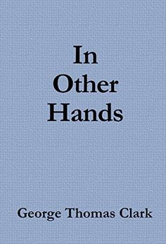 Check Out This Featured #NonFiction Book - In Other Hands by George Thomas Clark    http://shrs.it/1cxnq
