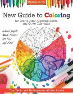 New Guide to Coloring for Crafts, Adult Coloring Books, and Other Coloristas!: Tips, Tricks, and Techniques for A...
