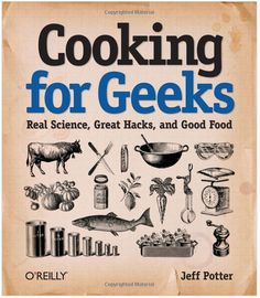 """Cooking for Geeks cookbook: """"real science, great hacks, and good food"""" I wonder if this might even get my geeky son to cook?"""
