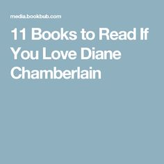 11 Books to Read If You Love Diane Chamberlain