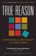 True Reason: Confronting the Irrationality of the New Athiesm