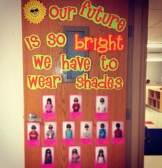 """Our Future is So Bright We Have to Wear Shades"" is a COOL idea for summer bulletin board display.  I would have my students write about a what kind of job they would like to have when they graduate inside sunglass shaped templates, along with pictures of themselves wearing sunglasses."